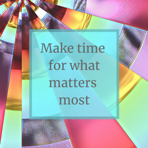 Make time for what matters most